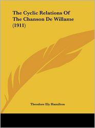 The Cyclic Relations Of The Chanson De Willame (1911) - Theodore Ely Hamilton