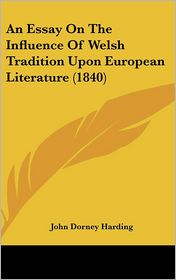 An Essay on the Influence of Welsh Tradition Upon European Literature (1840) - John Dorney Harding