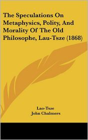 The Speculations on Metaphysics, Polity, and Morality of the Old Philosophe, Lau-Tsze (1868) - Lao-Tsze, John Chalmers (Introduction)