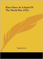 Kiao-Chow As A Spoil Of The World War (1919) - Ying Lam Lee