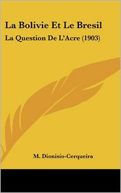 La Bolivie Et Le Bresil: La Question de L'Acre (1903)