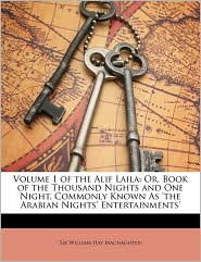 Volume 1 of the Alif Laila: Or, Book of the Thousand Nights and One Night, Commonly Known As 'the Arabian Nights' Entertainments' - William Hay Macnaghten