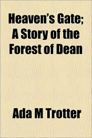 Heaven's Gate; A Story Of The Forest Of Dean - Ada M Trotter