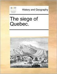 The siege of Quebec. - See Notes Multiple Contributors