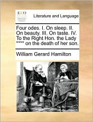 Four odes. I. On sleep. II. On beauty. III. On taste. IV. To the Right Hon. the Lady on the death of her son. - William Gerard Hamilton