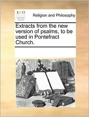 Extracts from the new version of psalms, to be used in Pontefract Church. - See Notes Multiple Contributors