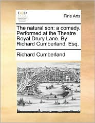 The natural son: a comedy. Performed at the Theatre Royal Drury Lane. By Richard Cumberland, Esq. - Richard Cumberland