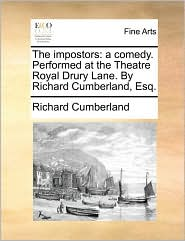 The impostors: a comedy. Performed at the Theatre Royal Drury Lane. By Richard Cumberland, Esq. - Richard Cumberland