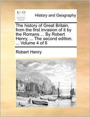 The history of Great Britain, from the first invasion of it by the Romans ... By Robert Henry, ... The second edition. ... Volume 4 of 6 - Robert Henry