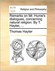 Remarks on Mr. Hume's dialogues, concerning natural religion. By T. Hayter, . - Thomas Hayter