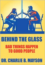 Behind the Glass: Bad Things Happen to Good People - Charlie B. Mayson
