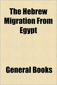 The Hebrew Migration From Egypt - General Books