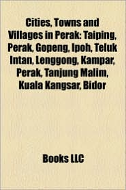 Cities, Towns And Villages In Perak - Books Llc