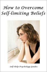 How to Overcome Self-Limiting Beliefs - Self-Help Psychology Guides
