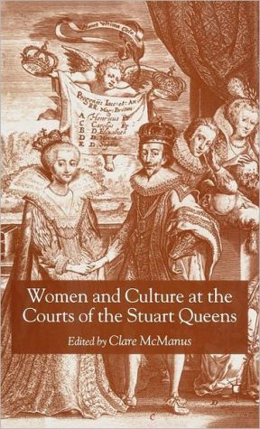 Women and Culture At the Courts of the Stuart Queens - Clare McManus (Editor)