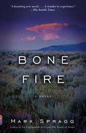 Bone Fire - Spragg, Mark