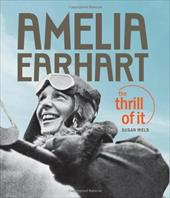 Amelia Earhart: The Thrill of It - Wels, Susan