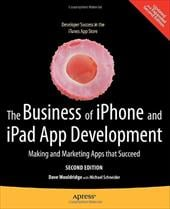 The Business of Iphone and Ipad App Development: Making and Marketing Apps That Succeed - Wooldridge, Dave / Schneider, Michael