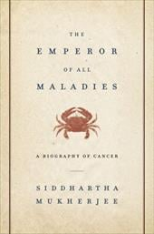 The Emperor of All Maladies: A Biography of Cancer - Mukherjee, Siddhartha