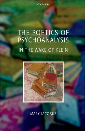 The Poetics of Psychoanalysis: In the Wake of Klein - Mary Jacobus