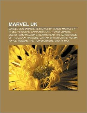 Marvel UK: Marvel UK characters, Marvel UK teams, Marvel UK titles, Psylocke, Captain Britain, Transformers, Doctor Who Magazine, Death's Head