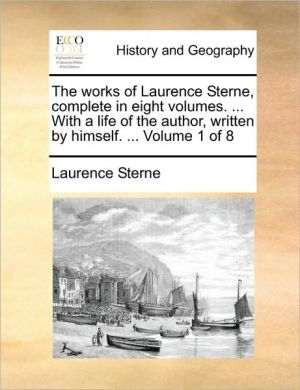 The works of Laurence Sterne, complete in eight volumes. . With a life of the author, written by himself. . Volume 1 of 8