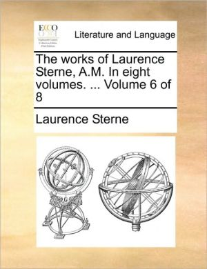 The works of Laurence Sterne, A.M. In eight volumes. . Volume 6 of 8 - Laurence Sterne