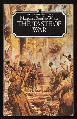 THE TASTE OF WAR - Bourke-White, Margaret (edited and introduced by Jonathan Silverman)