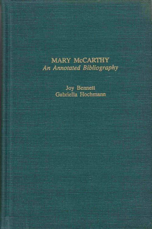 Mary Mccarthy: an Annotated Bibliography - Bennett, Joy / Hochmann, Gabriella