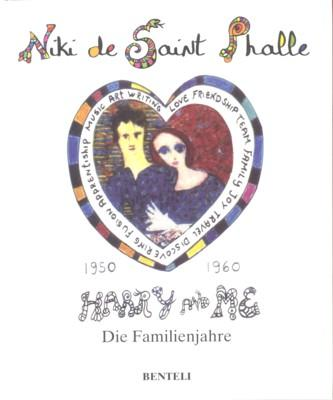 Harry and me : 1950 - 1960 ; die Familienjahre. Übers. von Angelika Franz. [Hrsg.: Niki Charitable Art Foundation]. - Saint Phalle, Niki de
