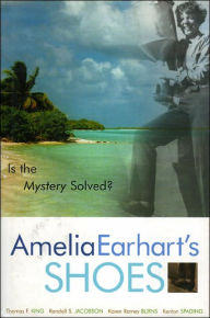 Amelia Earhart's Shoes: Is the Mystery Solved? - Thomas F. King