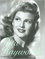 Rita Hayworth: A Photographic Retrospective - Caren Roberts-Frenzel