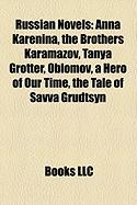 Russian Novels: Anna Karenina, the Brothers Karamazov, Tanya Grotter, Oblomov, a Hero of Our Time, the Tale of Savva Grudtsyn