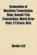 Evaluation of Machine Translation: Bleu, Round-Trip Translation, Word Error Rate, F1 Score, Nist
