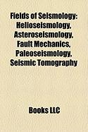 Fields of Seismology: Helioseismology, Asteroseismology, Fault Mechanics, Paleoseismology, Seismic Tomography