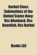 Barbel Class Submarines of the United States Navy: USS Blueback, USS Bonefish, USS Barbel