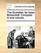 The Guardian, by Isaac Bickerstaff. Complete in One Volume. - Multiple Contributors