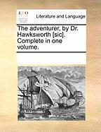 The Adventurer, by Dr. Hawksworth [Sic]. Complete in One Volume. - Multiple Contributors