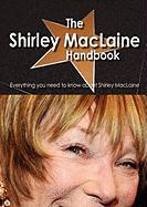 The Shirley MacLaine Handbook - Everything You Need to Know about Shirley MacLaine