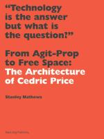 From Agit-Prop to Free Space: The Architecture of Cedric Price