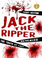 Jack the Ripper Revealed: The Truth at Last