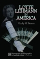 Lotte Lehman in America - Kathy Hinton Brown