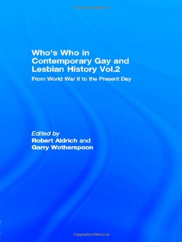 Who's Who in Contemporary Gay and Lesbian History Vol.2: From World War II to the Present Day - Robert Aldrich; Garry Wotherspoon