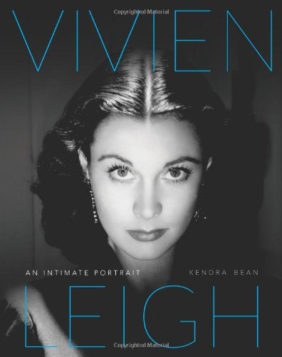 Vivien Leigh: An Intimate Portrait - Kendra Bean