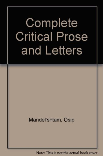 Mandelstam: The complete critical prose and letters - Osip Mandelshtam