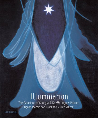 Illumination: The Paintings of Georgia O'Keeffe, Agnes Pelton, Agnes Martin, and Florence Miller Pierce - Karen Moss