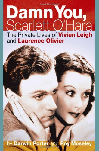 Damn You, Scarlett O'Hara: The Private Lives of Vivien Leigh and Laurence Olivier - Darwin Porter; Roy Moseley