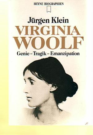 Virginia Woolf. Genie - Tragik - Emanzipation. - Klein, Jürgen