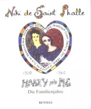 Harry and me : 1950 - 1960  die Familienjahre. Übers. von Angelika Franz. [Hrsg.: Niki Charitable Art Foundation]. - Saint Phalle, Niki de